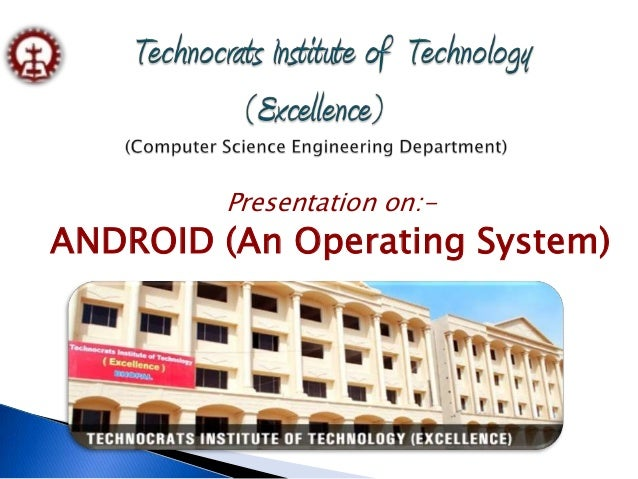 Presentation on:- ANDROID (An Operating System)