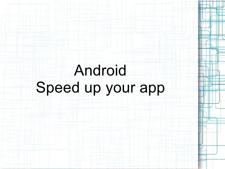 Android Speed up your app