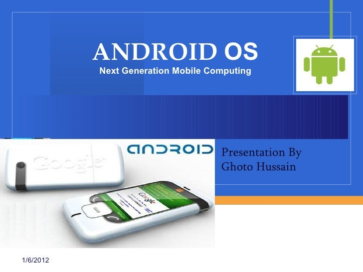 ANDROID OS           Next Generation Mobile Computing                                    Presentation By                  ...
