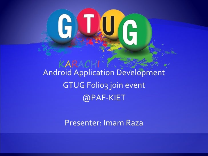 Android Application Development GTUG Folio3 join event @PAF-KIET Presenter: Imam Raza
