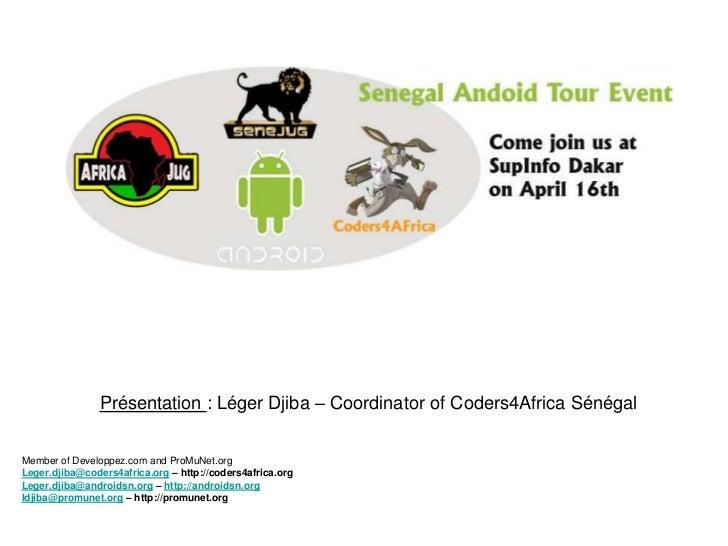 Présentation : Léger Djiba – Coordinator of Coders4Africa Sénégal<br />Member of Developpez.com and ProMuNet.org<br />Lege...