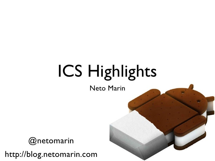 ICS Highlights                      Neto Marin      @netomarinhttp://blog.netomarin.com