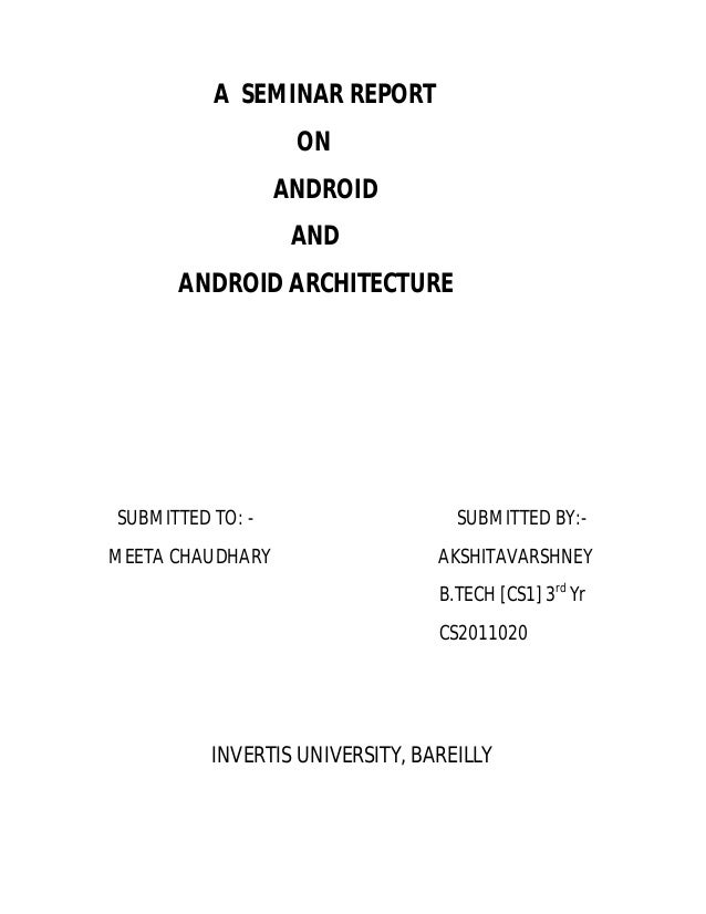 A SEMINAR REPORT ON ANDROID AND ANDROID ARCHITECTURE  SUBMITTED TO: MEETA CHAUDHARY  SUBMITTED BY:AKSHITAVARSHNEY B.TECH [...