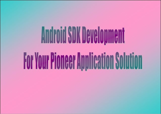 Android SDK Development For Your Pioneer Application Solution