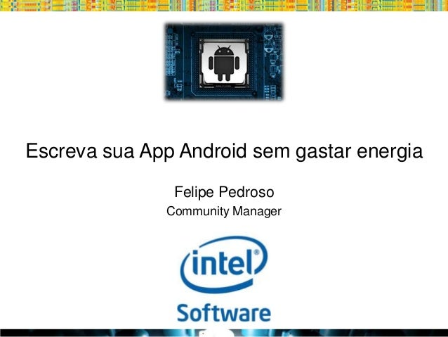 Escreva sua App Android sem gastar energia Felipe Pedroso Community Manager  Globalcode – Open4education
