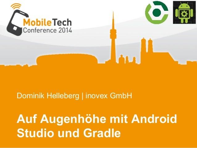 Dominik Helleberg | inovex GmbH Auf Augenhöhe mit Android Studio und Gradle