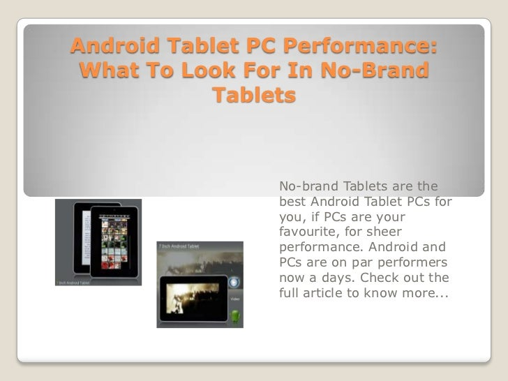 Android Tablet PC Performance: What To Look For In No-Brand Tablets<br />No-brand Tablets are the best Android Tablet PCs ...