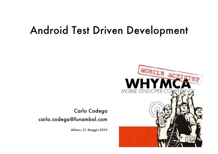 Android Test Driven Development                  Carlo Codega  carlo.codega@funambol.com             Milano, 21 Maggio 2010