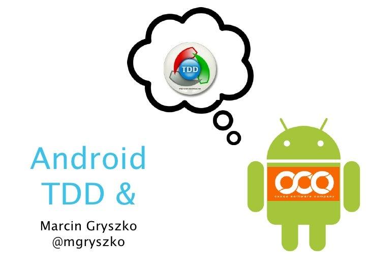 Android TDD &Marcin Gryszko @mgryszko