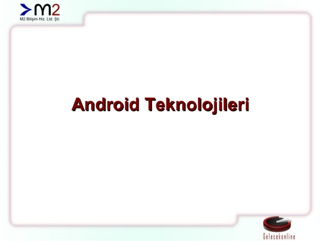 Android TeknolojileriAndroid Teknolojileri