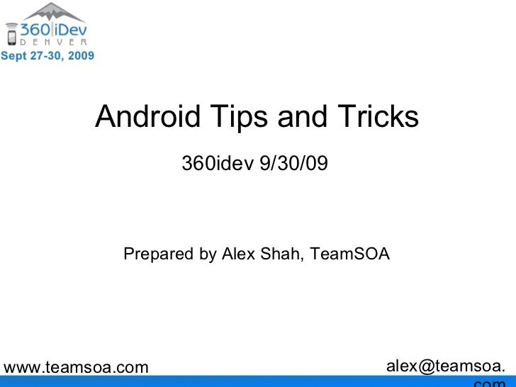 Android Tips and Tricks                   360idev 9/30/09                Prepared by Alex Shah, TeamSOA     www.teamsoa.co...