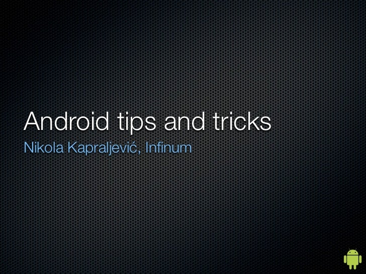 Android tips and tricksNikola Kapraljević, Infinum