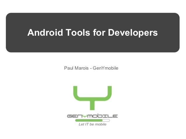 Android Tools for Developers       Paul Marois - GenYmobile