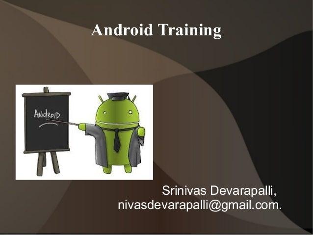Srinivas Devarapalli,nivasdevarapalli@gmail.com.Android Training