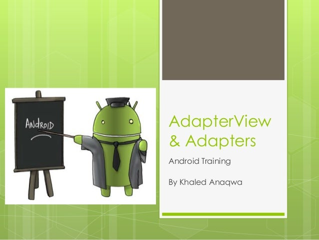 AdapterView & Adapters Android Training By Khaled Anaqwa