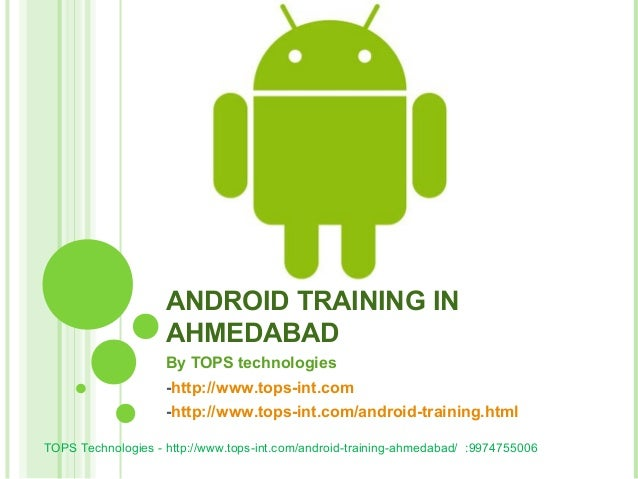 ANDROID TRAINING IN AHMEDABAD By TOPS technologies -http://www.tops-int.com -http://www.tops-int.com/android-training.html...