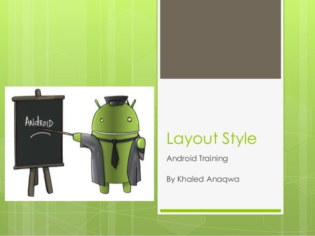 Layout Style Android Training By Khaled Anaqwa
