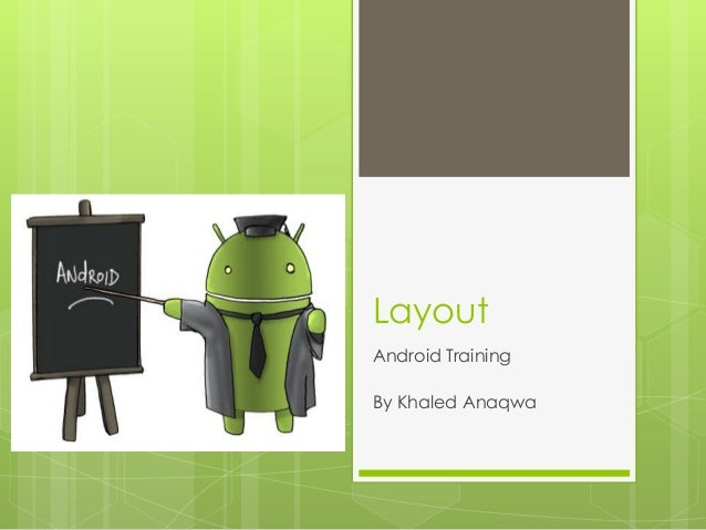 Layout Android Training By Khaled Anaqwa
