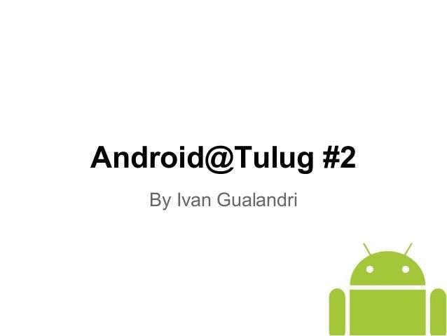 Android@Tulug #2 By Ivan Gualandri