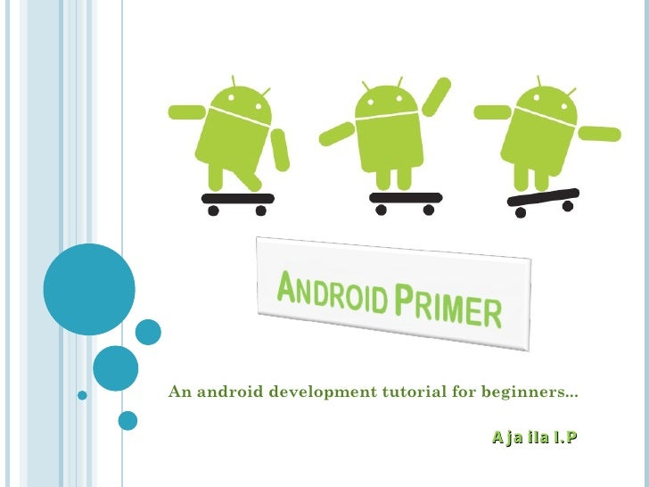 An android development tutorial for beginners... Ajailal.P