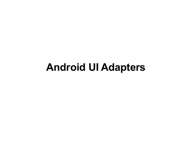 1 Android UI Adapters