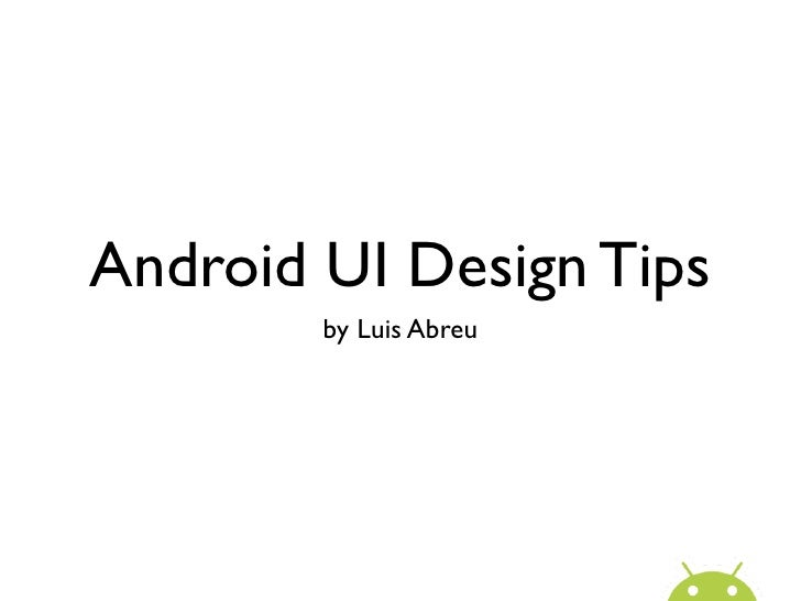 Android UI Design Tips        by Luis Abreu