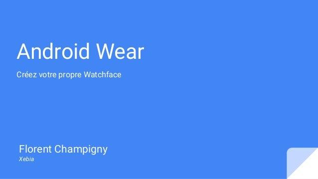 Android Wear Créez votre propre Watchface Florent Champigny Xebia
