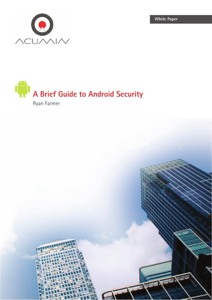 White Paper           A Brief Guide to Android Security           Ryan FarmerThe smartphone market is growing exponentiall...