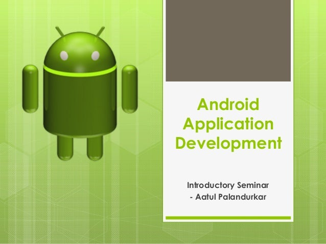Android Application Development Introductory Seminar - Aatul Palandurkar