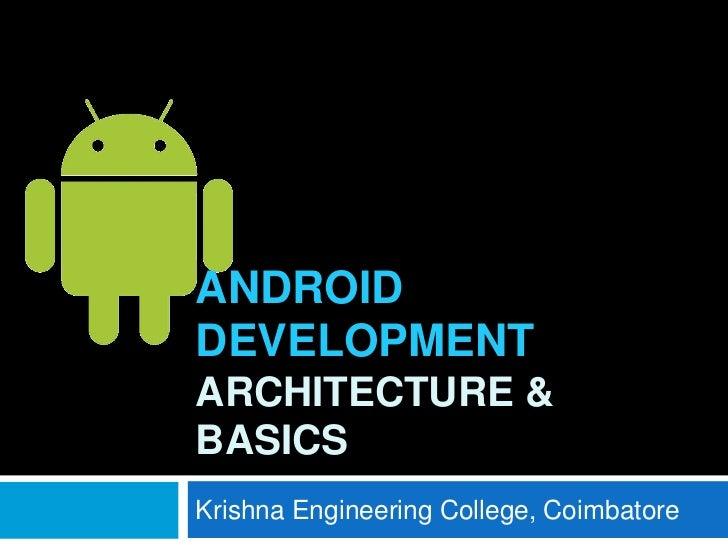 ANDROIDDEVELOPMENTARCHITECTURE &BASICSKrishna Engineering College, Coimbatore