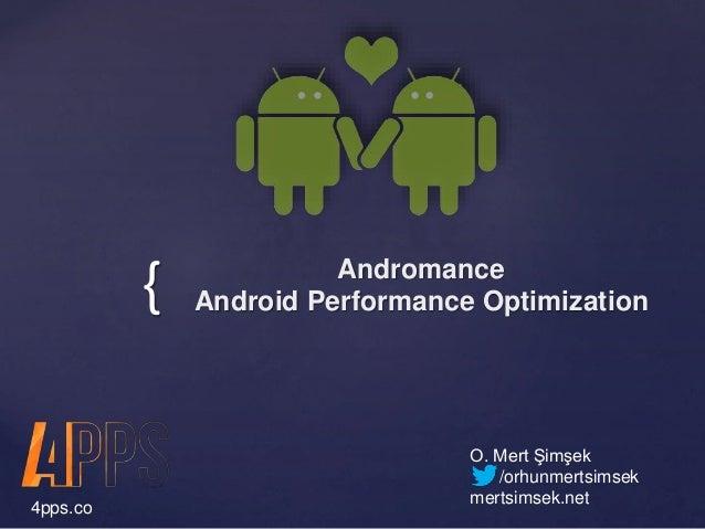 { Andromance  Android Performance Optimization  O. Mert Şimşek  /orhunmertsimsek  mertsimsek.net  4pps.co