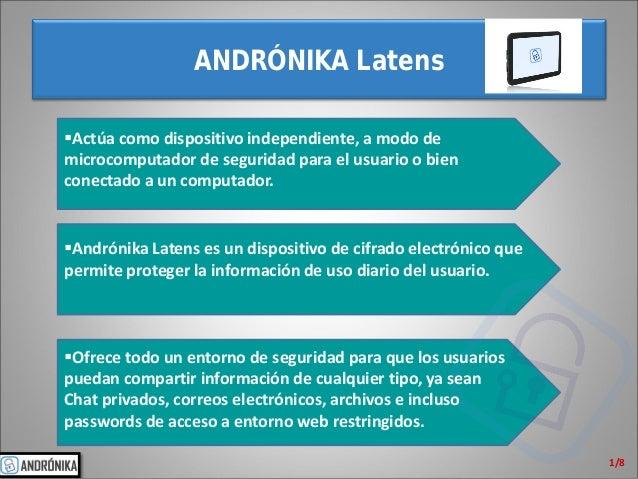 ANDRÓNIKA Latens  1/8    Andrónika Latens es un dispositivo de cifrado electrónico que permite proteger la información de...