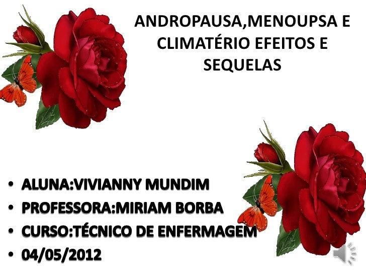 ANDROPAUSA,MENOUPSA E  CLIMATÉRIO EFEITOS E       SEQUELAS