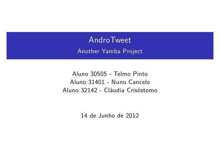 AndroTweet     Another Yamba Project   Aluno 30505 - Telmo Pinto  Aluno 31401 - Nuno CanceloAluno 32142 - Cláudia Crisósto...