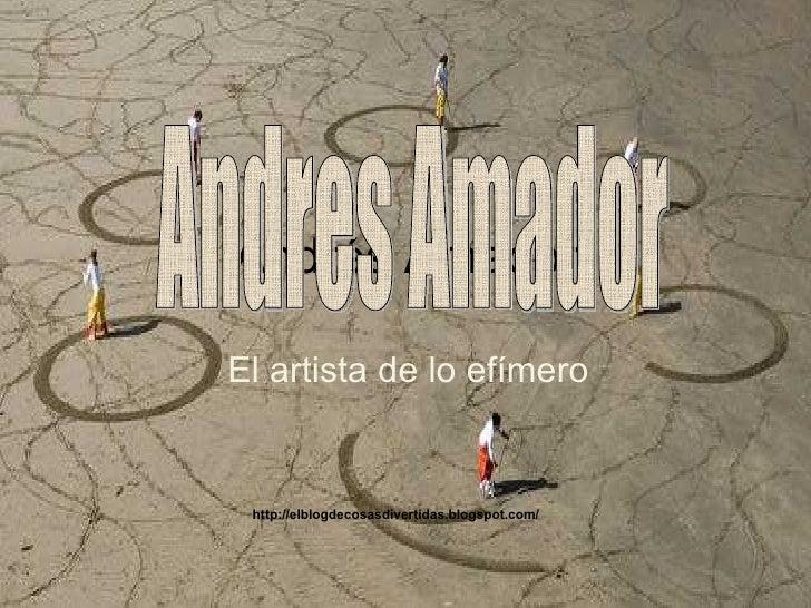 Andrés Amador  El artista de lo efímero Andres Amador  http://elblogdecosasdivertidas.blogspot.com/