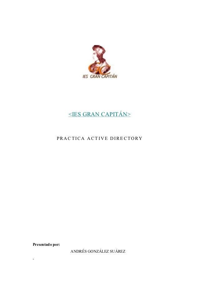 <IES GRAN CAPITÁN>             PRACTICA ACTIVE DIRECTORYPresentado por:                  ANDRÉS GONZÁLEZ SUÁREZ,