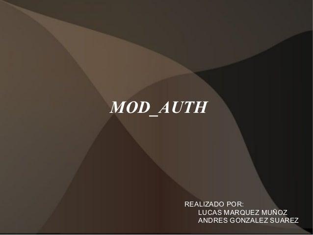 MOD_AUTH      REALIZADO POR:         LUCAS MARQUEZ MUÑOZ         ANDRES GONZALEZ SUAREZ