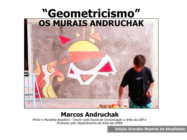 Marcos  Andruchak Pintor e Muralista Brasileiro - Doutor pela Escola de Comunicação e Artes da USP e  Professor pelo Depar...