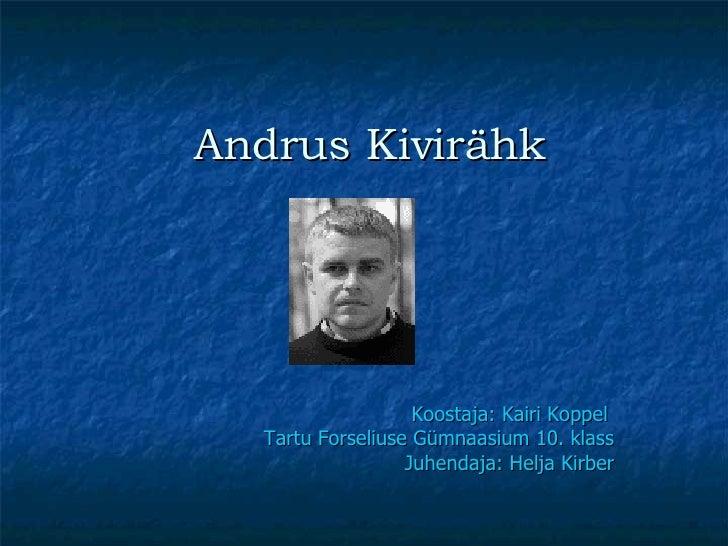Andrus Kivirähk Koostaja:  Kairi Koppel  Tartu Forseliuse Gümnaasium 10. klass Juhendaja : Helja Kirber