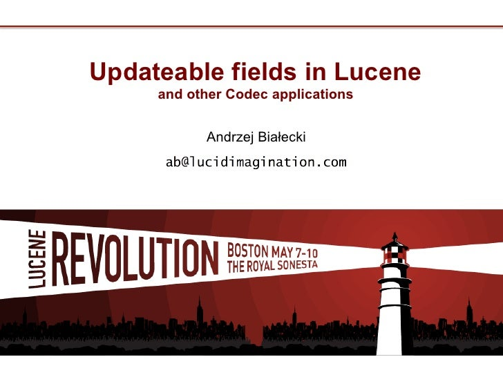 Updateable fields in Lucene     and other Codec applications           Andrzej Białecki