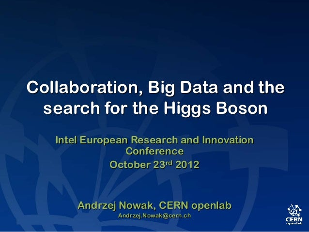 Collaboration, Big Data and the search for the Higgs Boson   Intel European Research and Innovation                 Confer...
