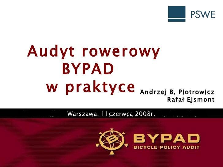 Audyt rowerowy  BYPAD  w praktyce Andrzej B. Piotrowicz Rafał Ejsmont Warszawa, 11czerwca 2008r.
