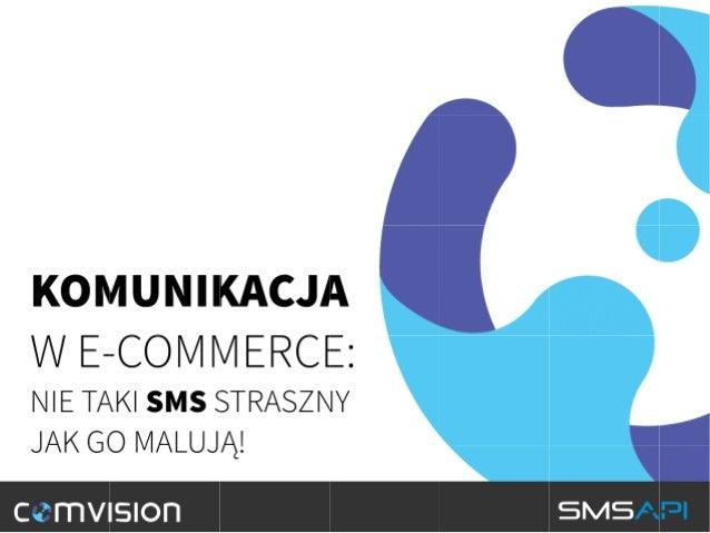"""DZIEŃ Z PROFESJONALISTĄ W EHANDLU, 13.05 AKADEMIA LEONA KOŹMIŃSKIEGO, """"Komunikacja w e-commerce: Nie taki sms straszny jak go malują."""" ANDRZEJ OGONOWSKI, SMSAPI"""