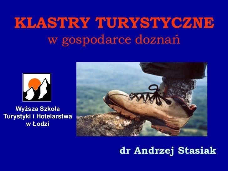 KLASTRY TURYSTYCZNE              w gospodarce doznań    Wyższa SzkołaTurystyki i Hotelarstwa       w Łodzi                ...