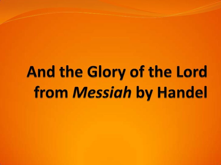 Handel - And the glory of the lord from messiah
