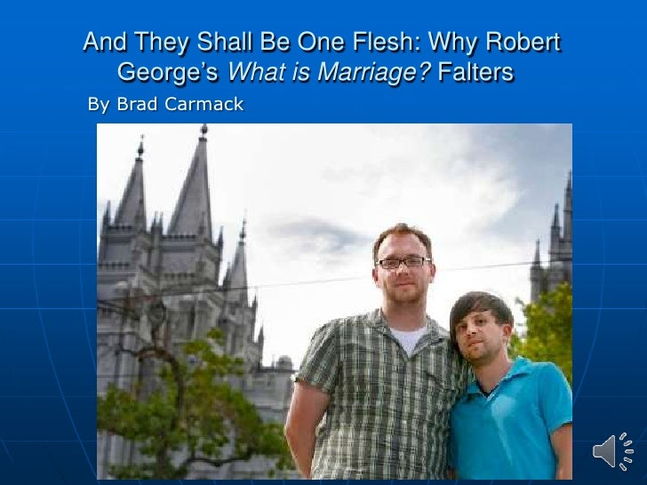 And They Shall Be One Flesh: Why Robert  George's What is Marriage? FaltersBy Brad Carmack