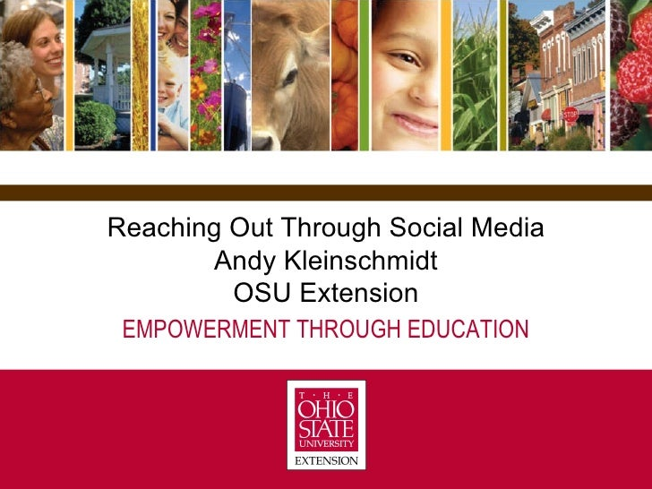 EMPOWERMENT THROUGH EDUCATION Reaching Out Through Social Media Andy Kleinschmidt OSU Extension