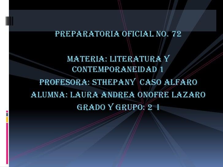 Preparatoria oficial no. 72       Materia: literatura y        contemporaneidad 1 Profesora: Sthepany caso AlfaroAlumna: L...