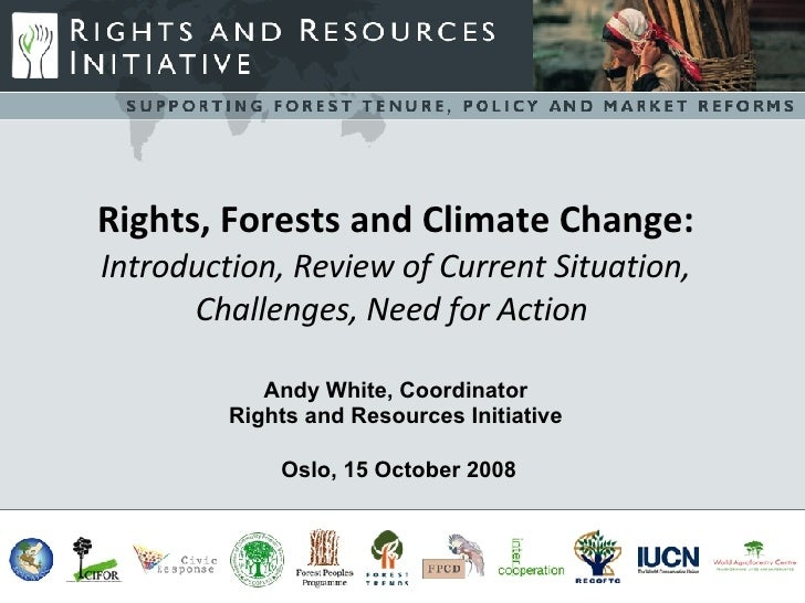Rights, Forests and Climate Change: Introduction, Review of Current Situation, Challenges, Need for Action  Andy White, Co...