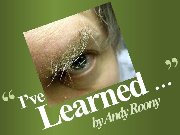I've learned in life...